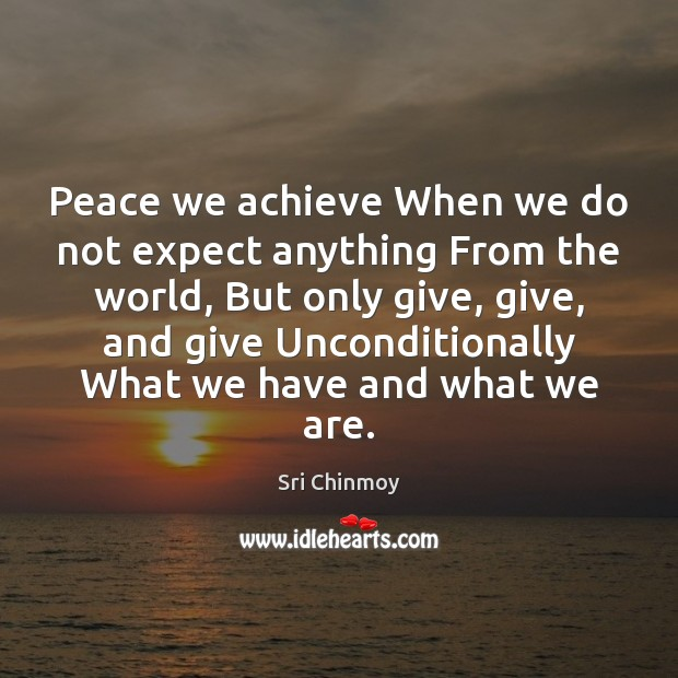 Peace we achieve When we do not expect anything From the world, Sri Chinmoy Picture Quote