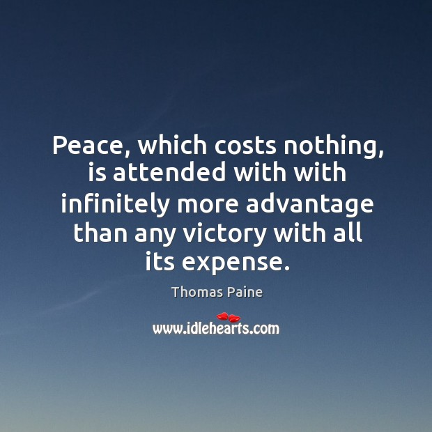 Image, Peace, which costs nothing, is attended with with infinitely more advantage than any victory with all its expense.
