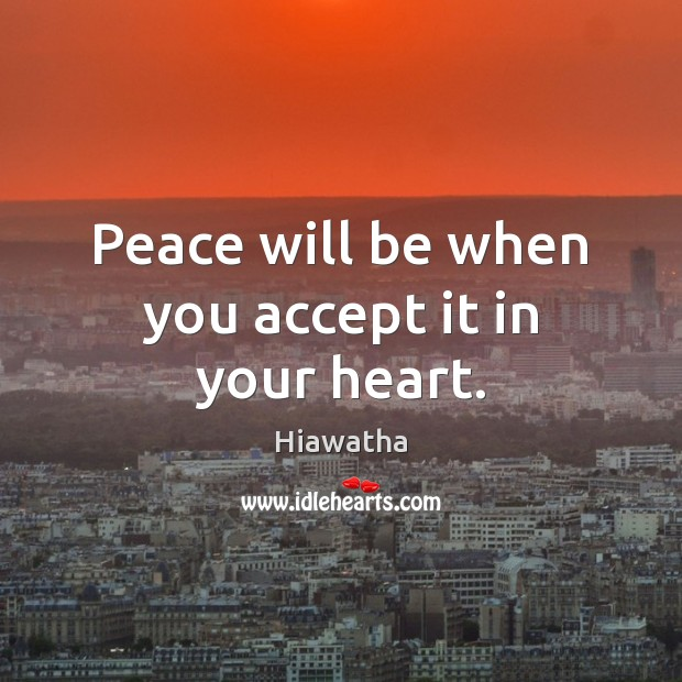 Peace will be when you accept it in your heart. Image