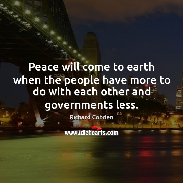 Peace will come to earth when the people have more to do Image