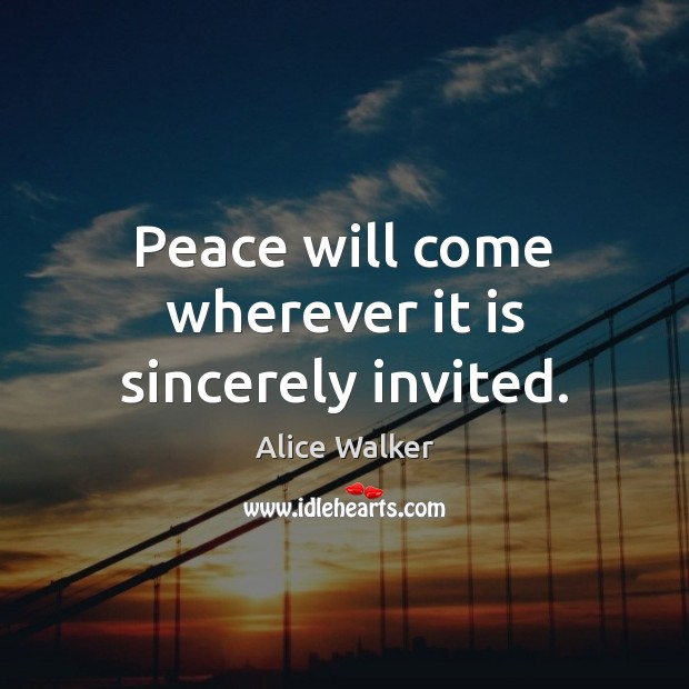 Image, Peace will come wherever it is sincerely invited.