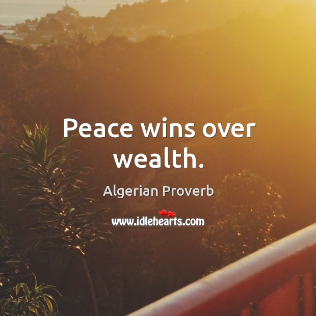 Peace wins over wealth. Algerian Proverbs Image
