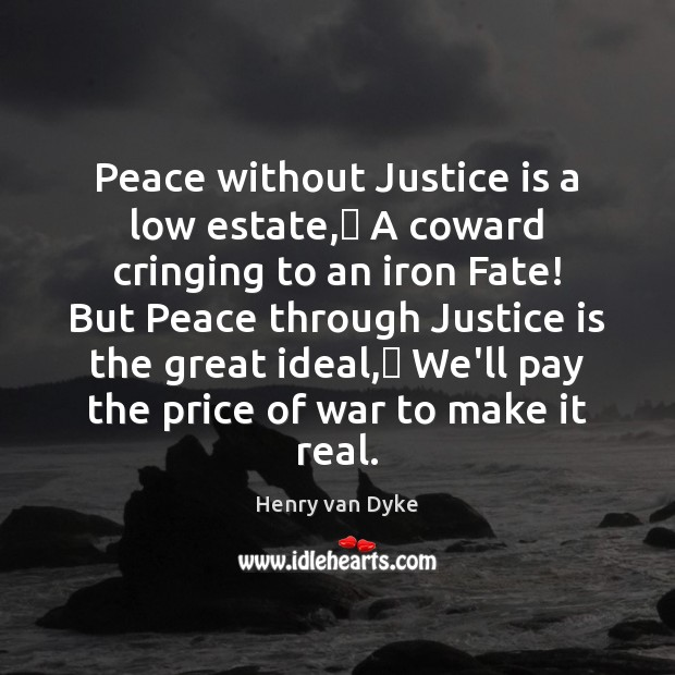 Peace without Justice is a low estate,— A coward cringing to an Justice Quotes Image