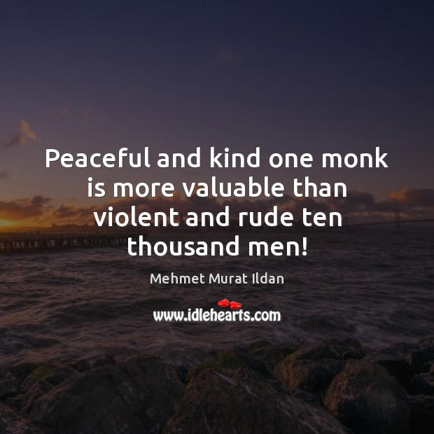 Image, Peaceful and kind one monk is more valuable than violent and rude ten thousand men!