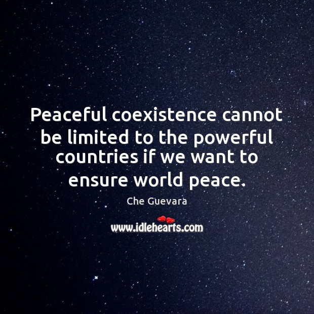 Peaceful coexistence cannot be limited to the powerful countries if we want Coexistence Quotes Image