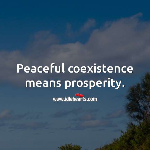 Peaceful coexistence means prosperity. Coexistence Quotes Image