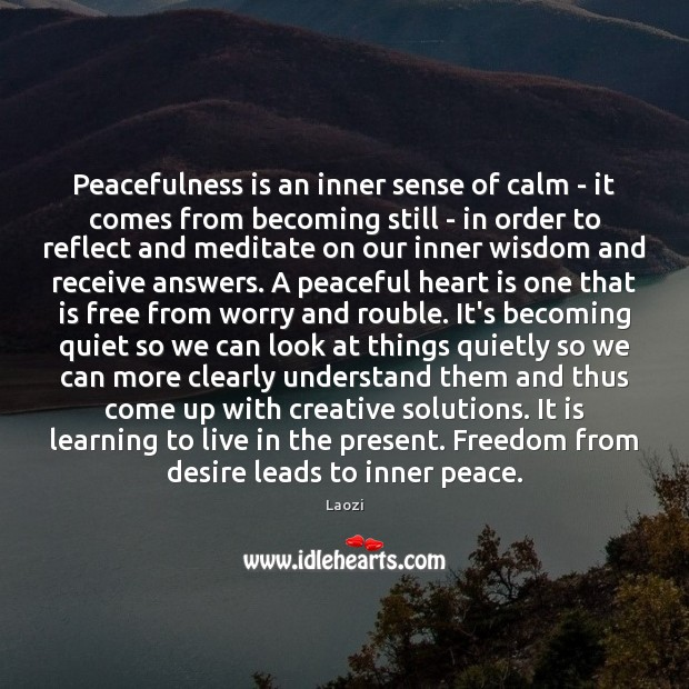 Peacefulness is an inner sense of calm – it comes from becoming Image
