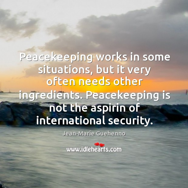 Peacekeeping works in some situations, but it very often needs other ingredients. Image