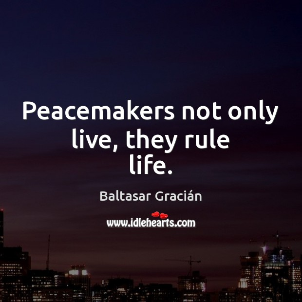 Peacemakers not only live, they rule life. Image