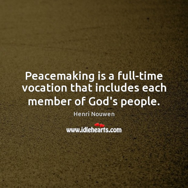 Peacemaking is a full-time vocation that includes each member of God's people. Image