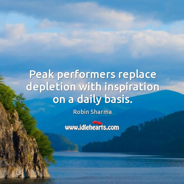 Image, Peak performers replace depletion with inspiration on a daily basis.
