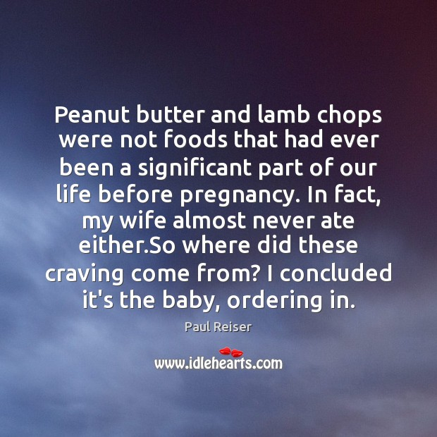 Peanut butter and lamb chops were not foods that had ever been Paul Reiser Picture Quote