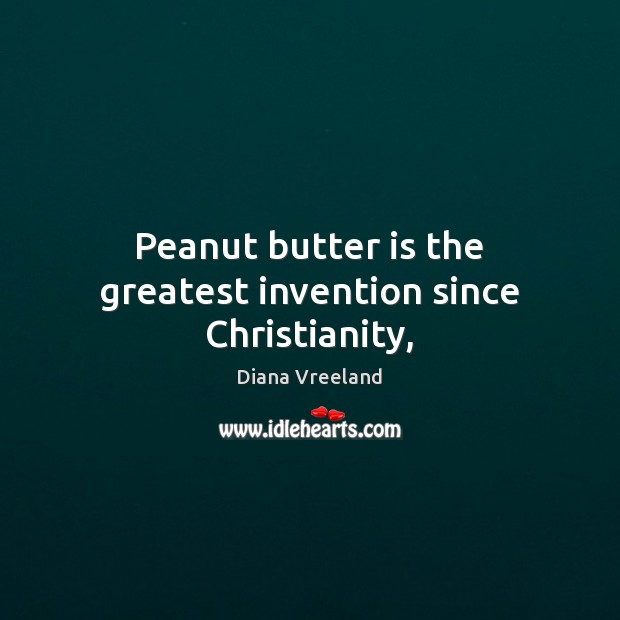 Image, Peanut butter is the greatest invention since Christianity,