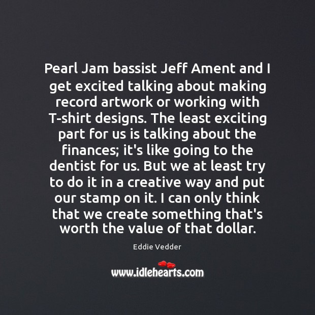 Image, Pearl Jam bassist Jeff Ament and I get excited talking about making