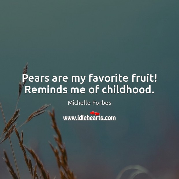 Pears are my favorite fruit! Reminds me of childhood. Image
