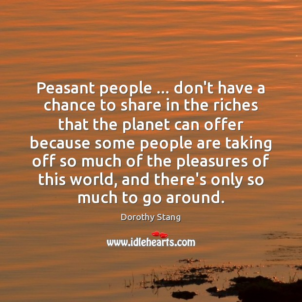 Peasant people … don't have a chance to share in the riches that Image