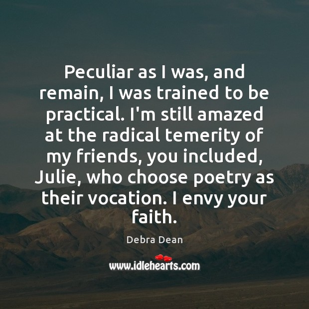 Peculiar as I was, and remain, I was trained to be practical. Image