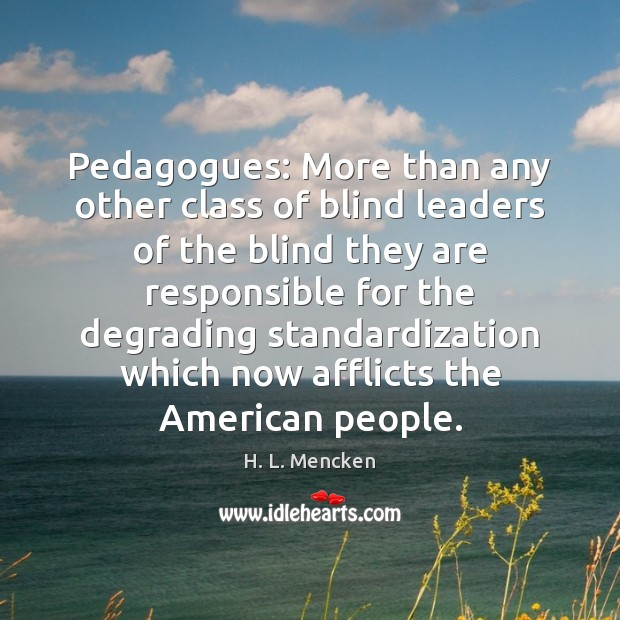 Pedagogues: More than any other class of blind leaders of the blind Image