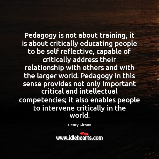 Pedagogy is not about training, it is about critically educating people to Image