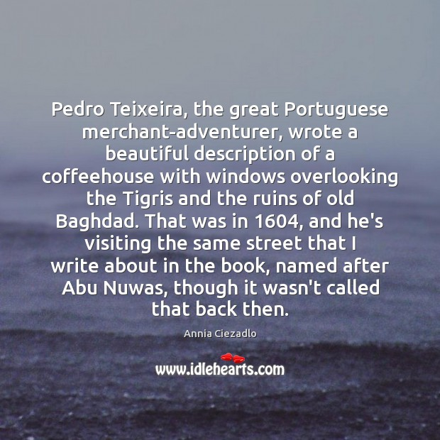 Image, Pedro Teixeira, the great Portuguese merchant-adventurer, wrote a beautiful description of a