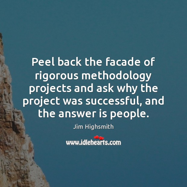 Peel back the facade of rigorous methodology projects and ask why the Image