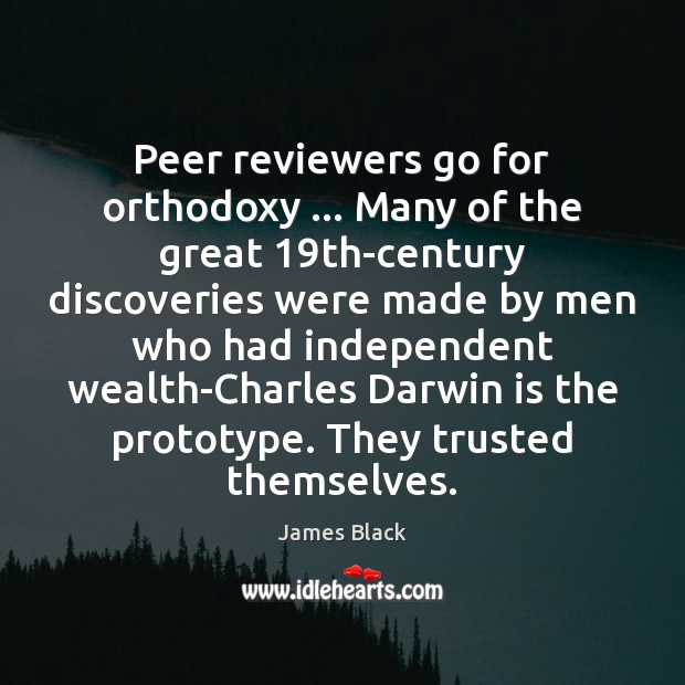 Image, Peer reviewers go for orthodoxy … Many of the great 19th-century discoveries were