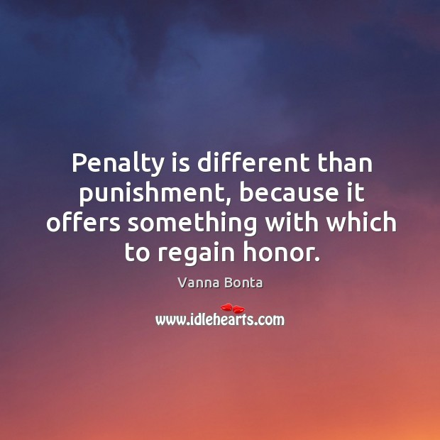 Penalty is different than punishment, because it offers something with which to Image