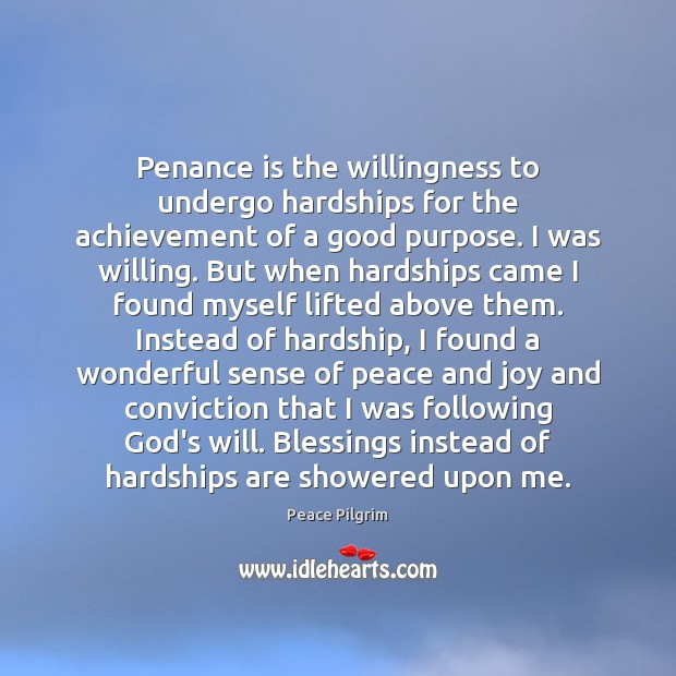 Penance is the willingness to undergo hardships for the achievement of a Peace Pilgrim Picture Quote