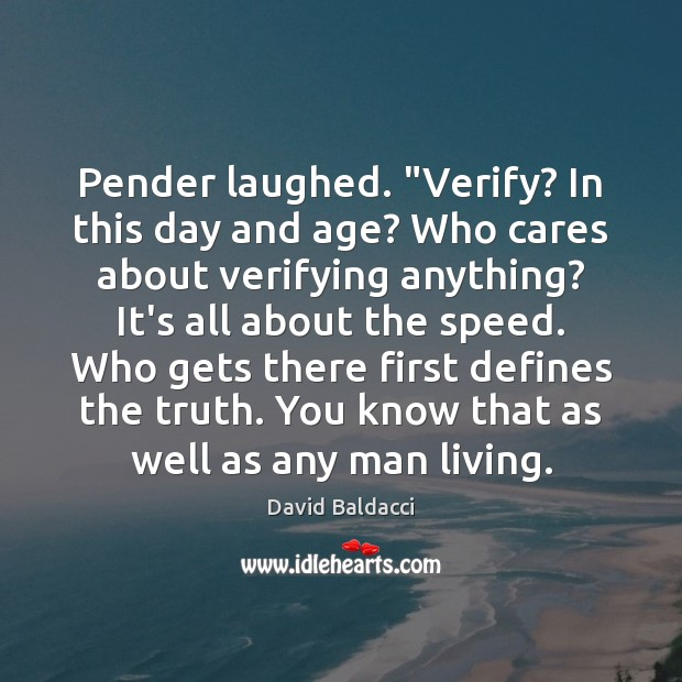 """Pender laughed. """"Verify? In this day and age? Who cares about verifying David Baldacci Picture Quote"""