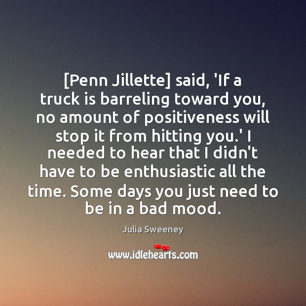 Image, [Penn Jillette] said, 'If a truck is barreling toward you, no amount