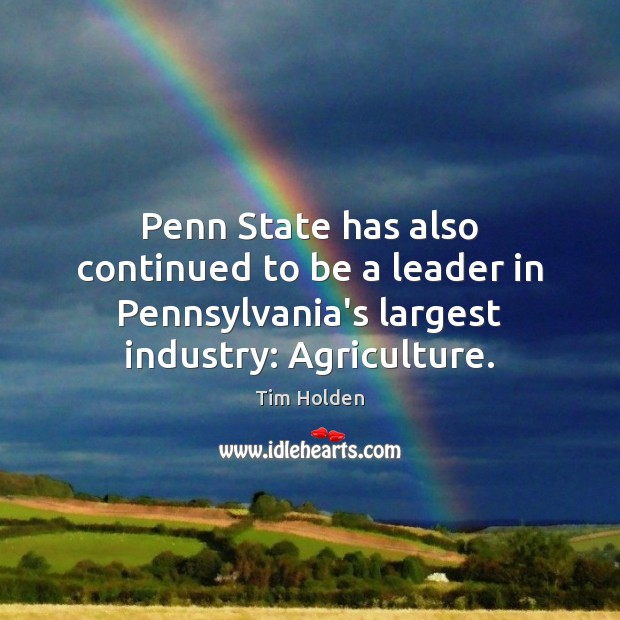 Penn State has also continued to be a leader in Pennsylvania's largest Tim Holden Picture Quote