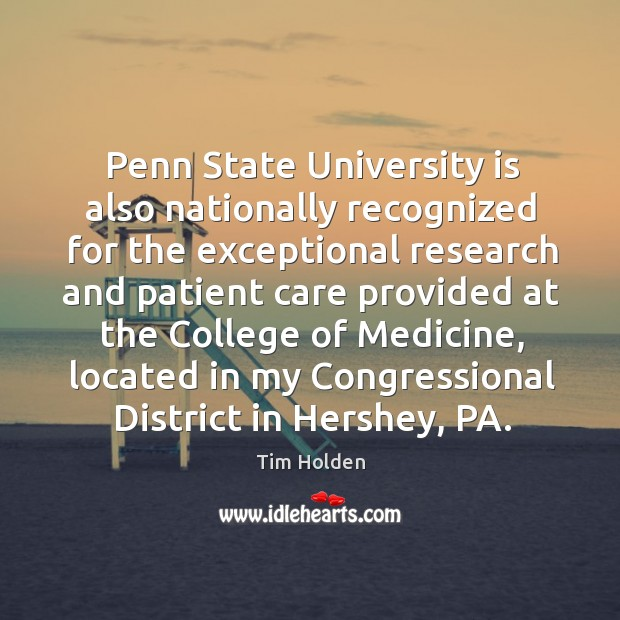 Penn state university is also nationally recognized for the exceptional research and patient care Tim Holden Picture Quote