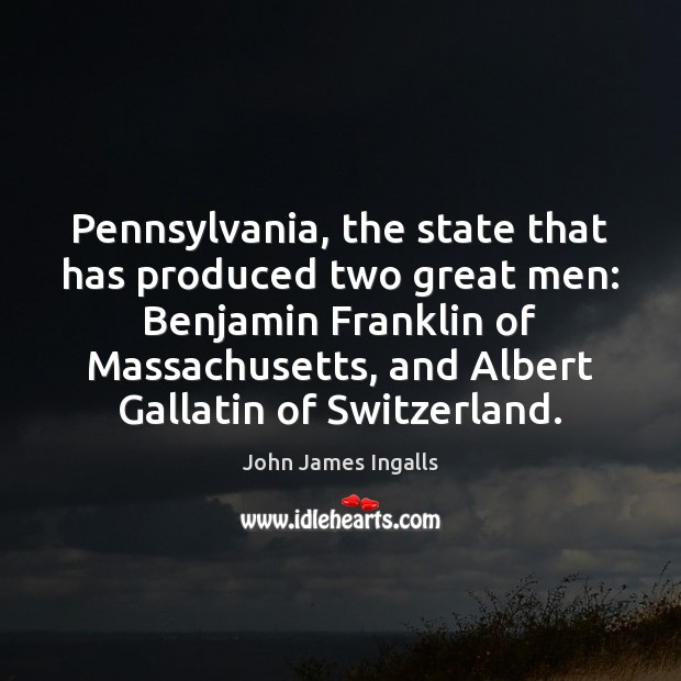 Pennsylvania, the state that has produced two great men: Benjamin Franklin of Image