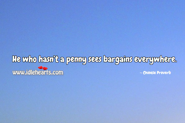 Image, He who hasn't a penny sees bargains everywhere.