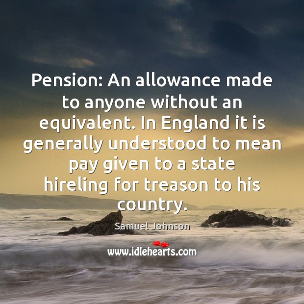 Image, Pension: An allowance made to anyone without an equivalent. In England it