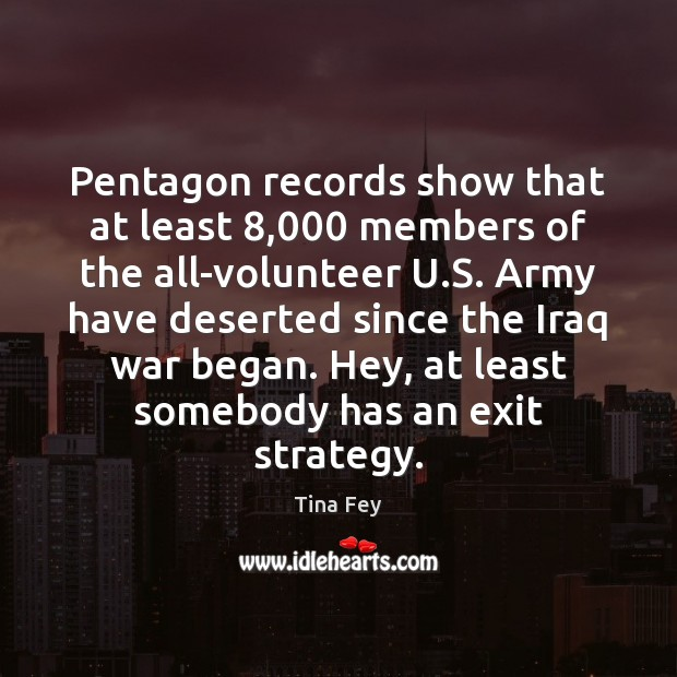 Pentagon records show that at least 8,000 members of the all-volunteer U.S. Tina Fey Picture Quote