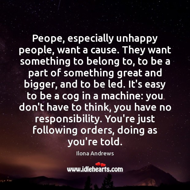 Image, Peope, especially unhappy people, want a cause. They want something to belong
