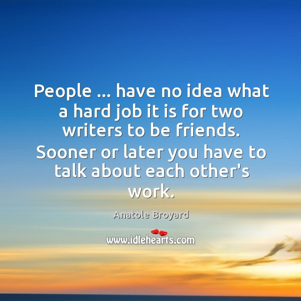 People … have no idea what a hard job it is for two Image