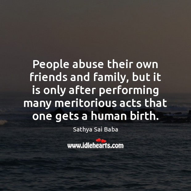 People abuse their own friends and family, but it is only after Sathya Sai Baba Picture Quote
