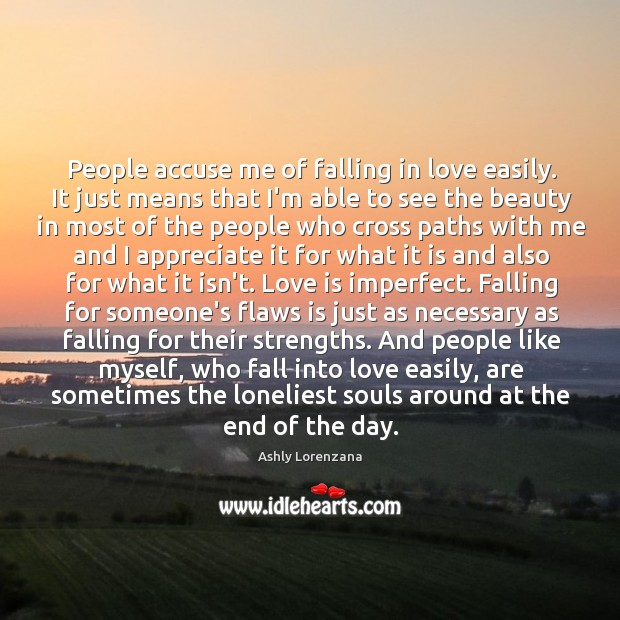 People accuse me of falling in love easily. It just means that Image