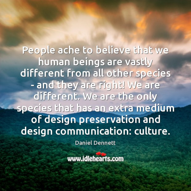 People ache to believe that we human beings are vastly different from Design Quotes Image