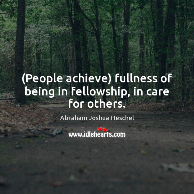 (People achieve) fullness of being in fellowship, in care for others. Image
