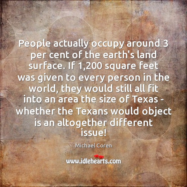 People actually occupy around 3 per cent of the earth's land surface. If 1,200 Image