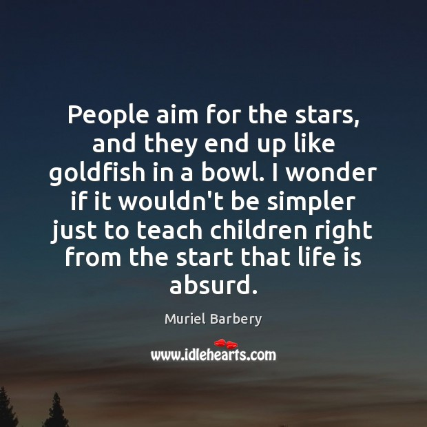 People aim for the stars, and they end up like goldfish in Image