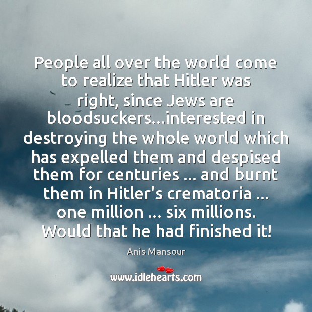 Image, People all over the world come to realize that Hitler was right,