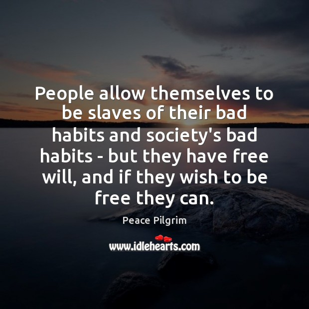 People allow themselves to be slaves of their bad habits and society's Peace Pilgrim Picture Quote