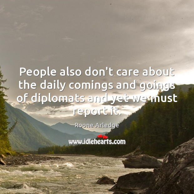 People also don't care about the daily comings and goings of diplomats Image
