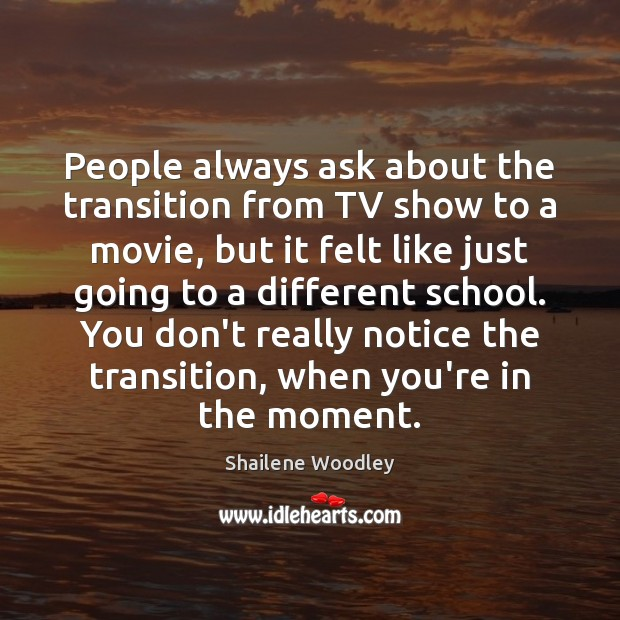 People always ask about the transition from TV show to a movie, Image