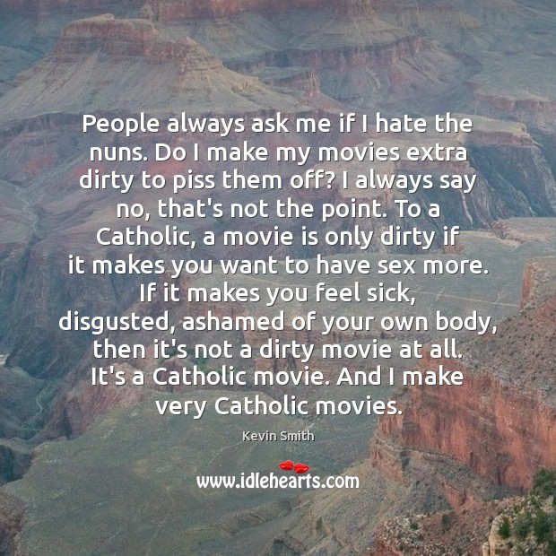 People always ask me if I hate the nuns. Do I make Kevin Smith Picture Quote