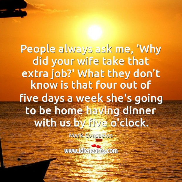 People always ask me, 'Why did your wife take that extra job? Mark Consuelos Picture Quote